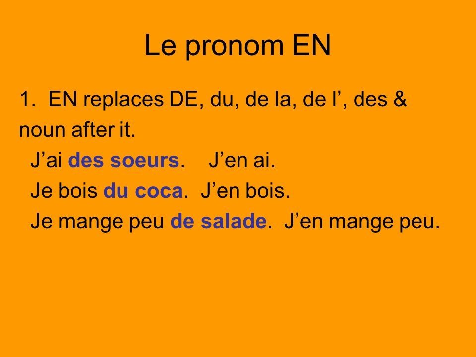Le pronom EN 1. EN replaces DE, du, de la, de l, des & noun after it.