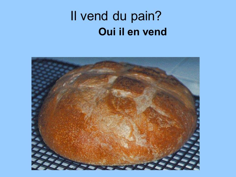 Il vend du pain Oui il en vend