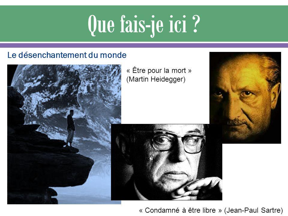 Le désenchantement du monde « Être pour la mort » (Martin Heidegger) « Condamné à être libre » (Jean-Paul Sartre)