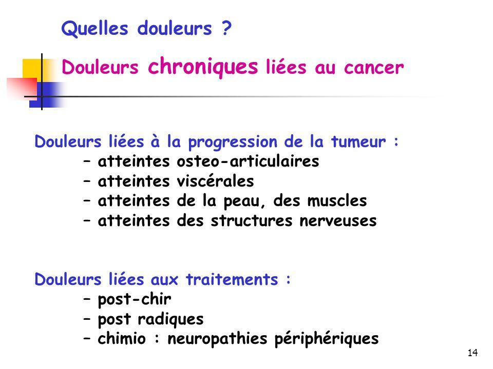 14 Douleurs liées à la progression de la tumeur : – atteintes osteo-articulaires – atteintes viscérales – atteintes de la peau, des muscles – atteinte