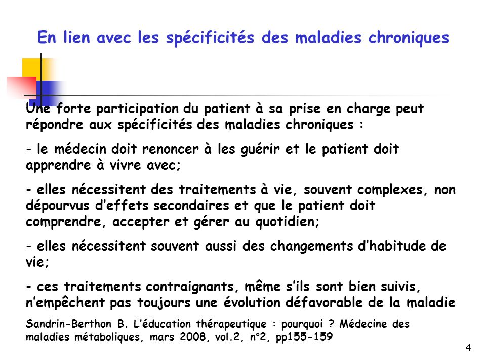 4 En lien avec les spécificités des maladies chroniques Une forte participation du patient à sa prise en charge peut répondre aux spécificités des mal