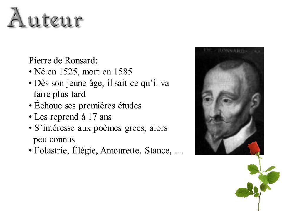 Pierre de Ronsard: Né en 1525, mort en 1585 Dès son jeune âge, il sait ce quil va faire plus tard Échoue ses premières études Les reprend à 17 ans Sin