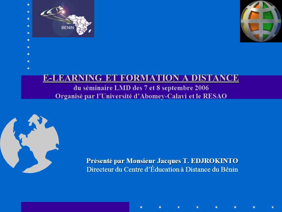 E-LEARNING ET FORMATION A DISTANCE E-LEARNING ET FORMATION A DISTANCE du séminaire LMD des 7 et 8 septembre 2006 Organisé par lUniversité dAbomey-Cala