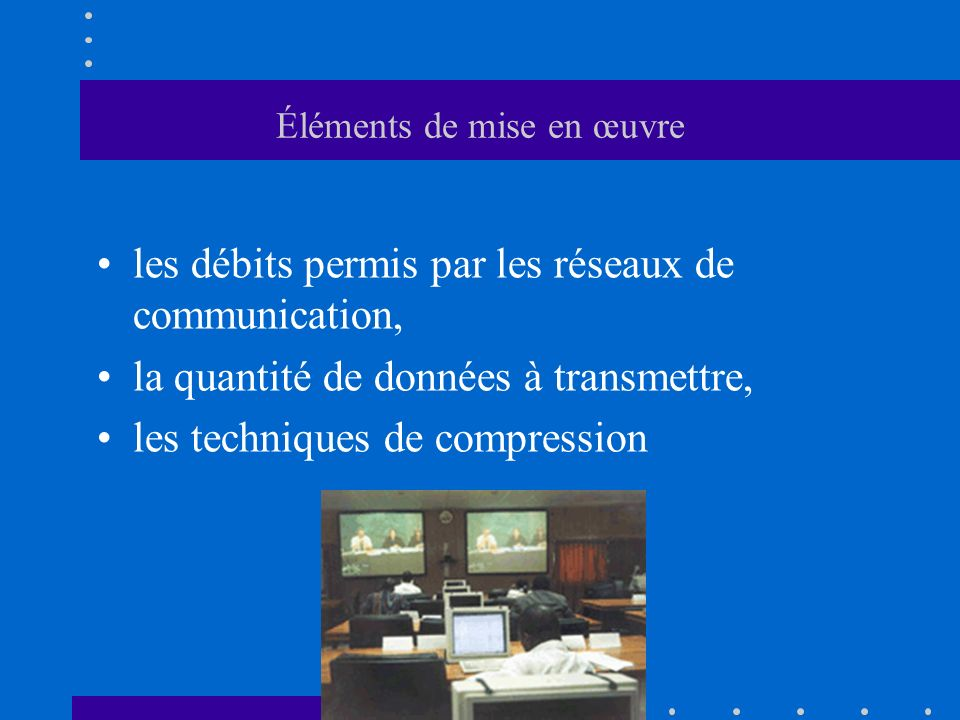 Éléments de mise en œuvre les débits permis par les réseaux de communication, la quantité de données à transmettre, les techniques de compression