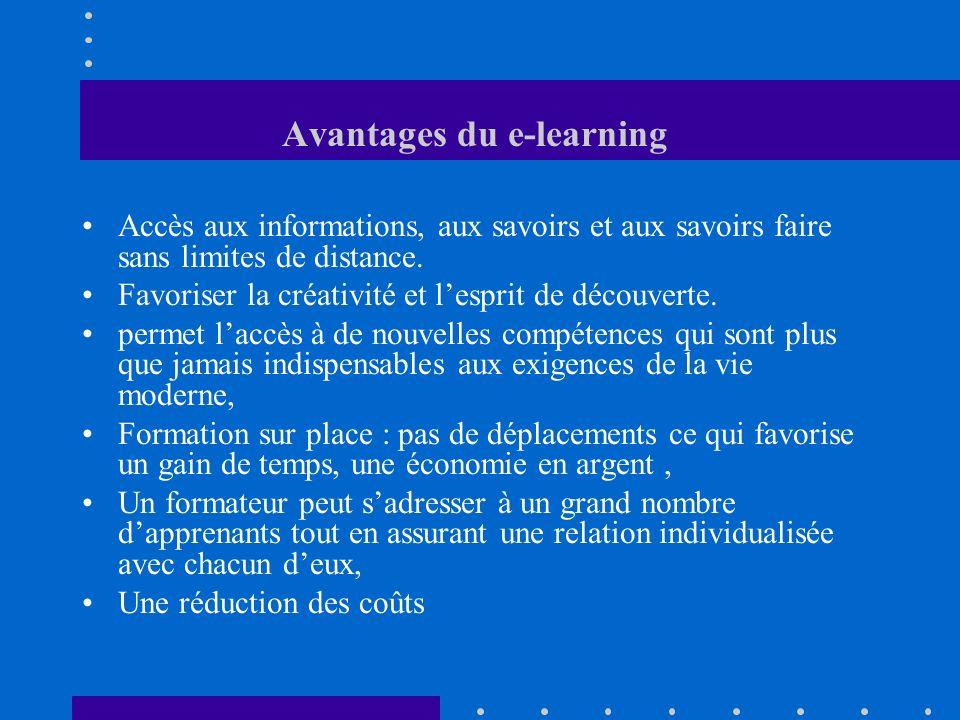 Avantages du e-learning Accès aux informations, aux savoirs et aux savoirs faire sans limites de distance. Favoriser la créativité et lesprit de décou