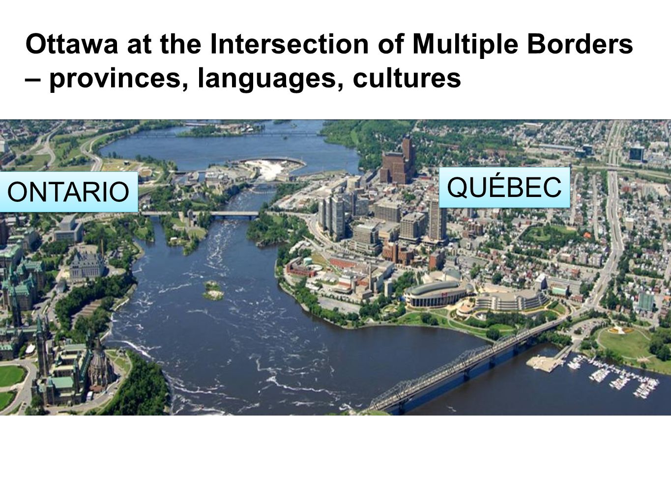 Régime d'immersion en français / French Immersion Studies Ottawa at the Intersection of Multiple Borders – provinces, languages, cultures QUÉBEC ONTAR