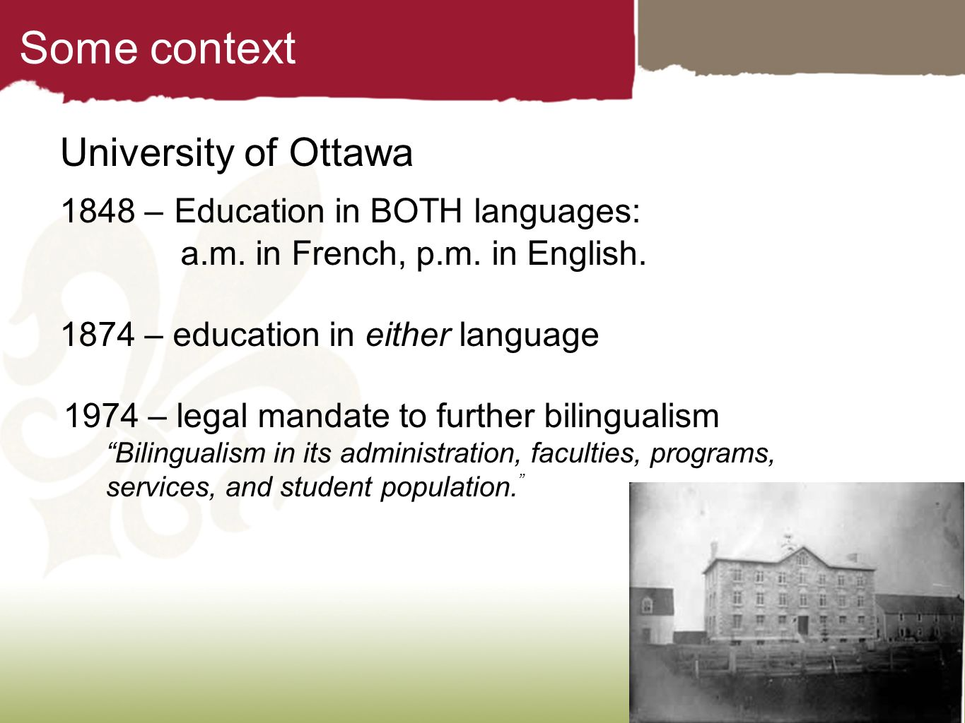 Some context University of Ottawa 1848 – Education in BOTH languages: a.m. in French, p.m. in English. 1874 – education in either language 1974 – lega
