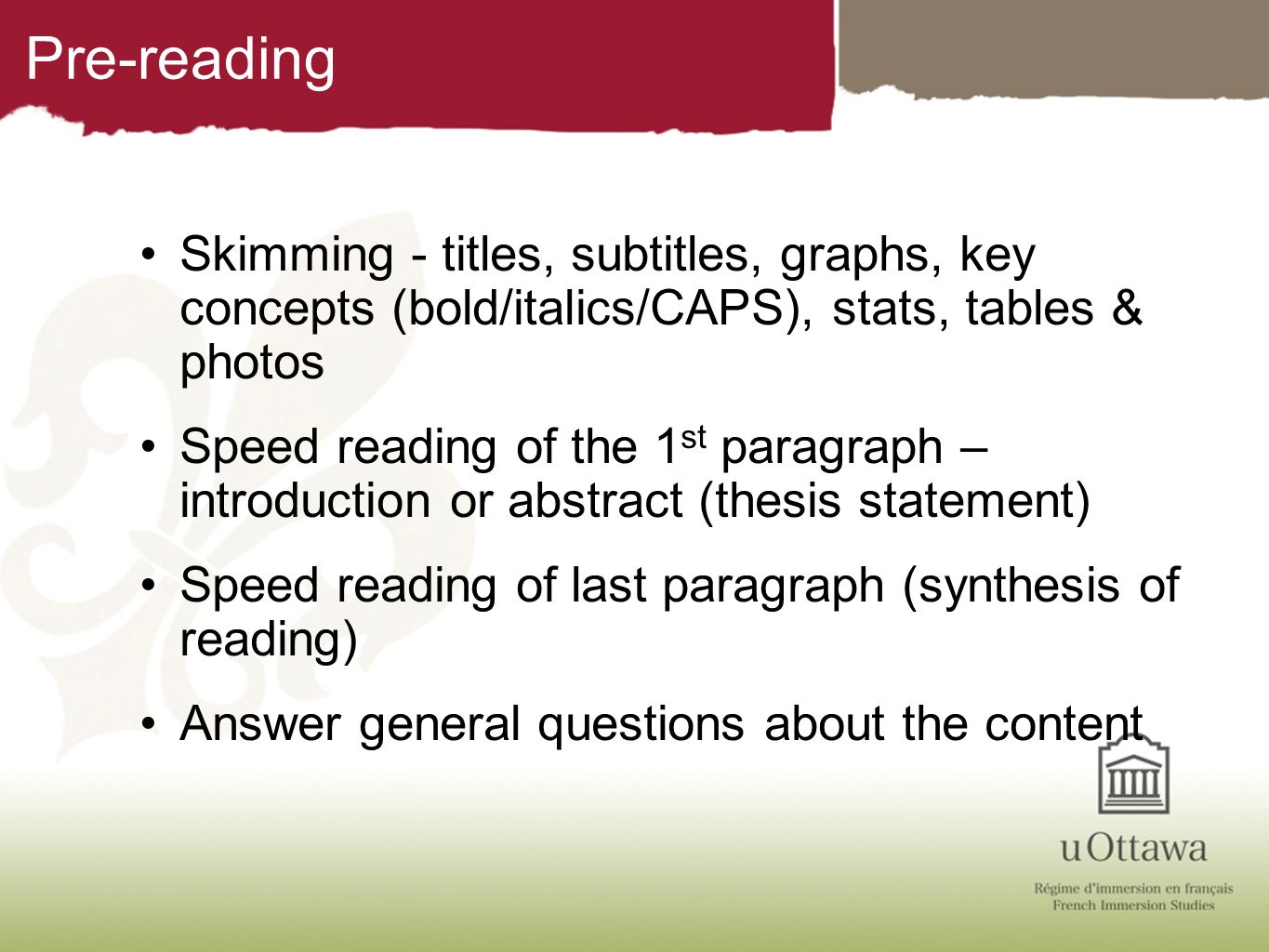 Pre-reading Skimming - titles, subtitles, graphs, key concepts (bold/italics/CAPS), stats, tables & photos Speed reading of the 1 st paragraph – intro