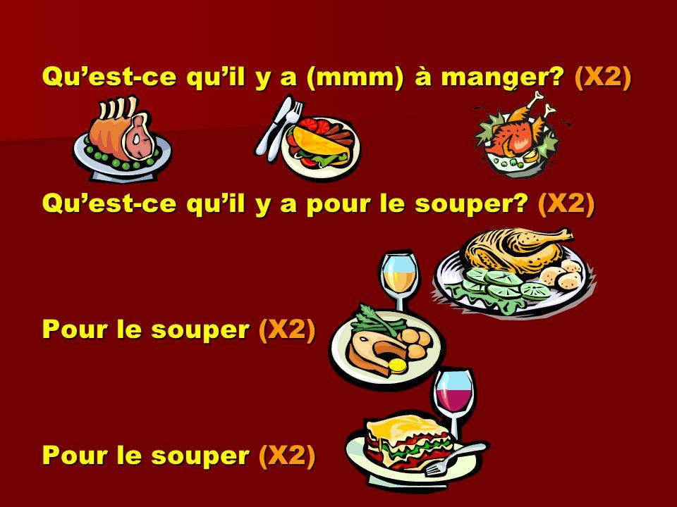 Quest-ce quil y a (mmm) à manger? (X2) Quest-ce quil y a pour le souper? (X2) Pour le souper (X2)