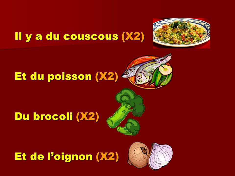 Il y a du couscous (X2) Et du poisson (X2) Du brocoli (X2) Et de loignon (X2)