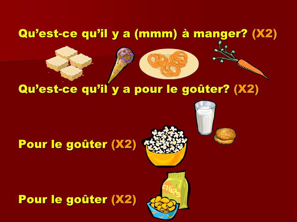 Quest-ce quil y a (mmm) à manger? (X2) Quest-ce quil y a pour le goûter? (X2) Pour le goûter (X2)