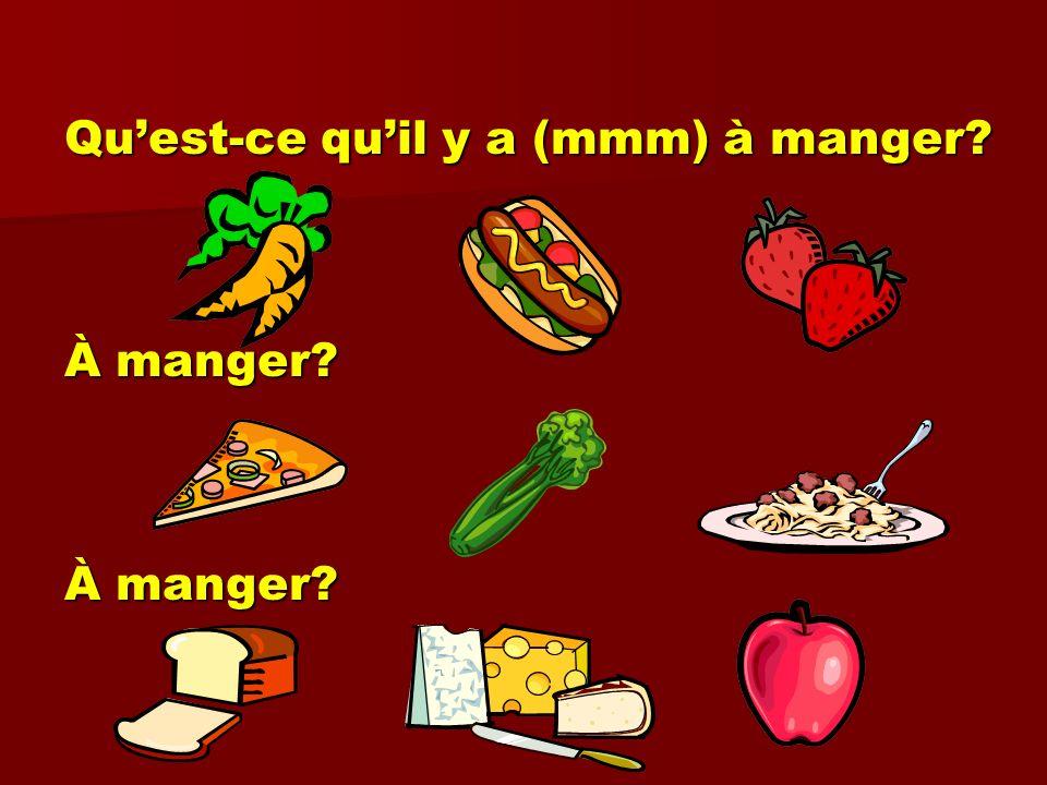 Quest-ce quil y a (mmm) à manger? À manger?