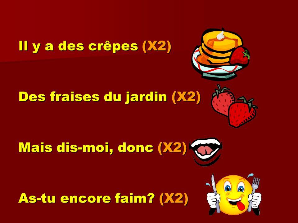 Il y a des crêpes (X2) Des fraises du jardin (X2) Mais dis-moi, donc (X2) As-tu encore faim? (X2)