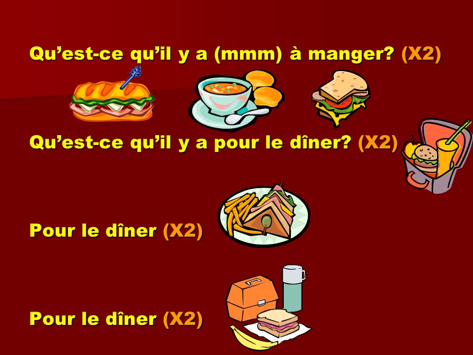 Quest-ce quil y a (mmm) à manger? (X2) Quest-ce quil y a pour le dîner? (X2) Pour le dîner (X2)