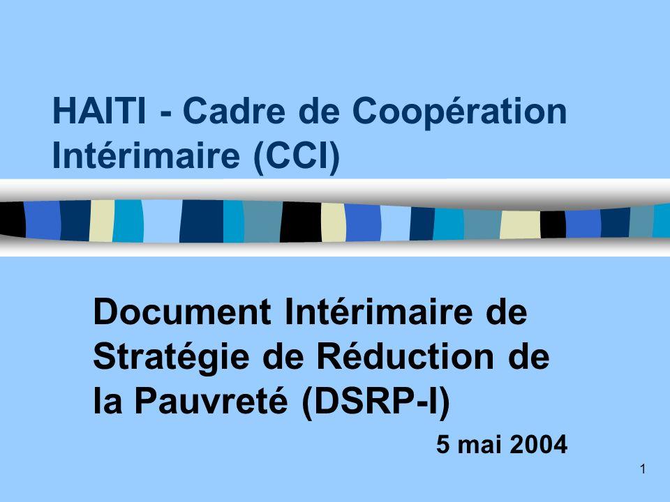 1 HAITI - Cadre de Coopération Intérimaire (CCI) Document Intérimaire de Stratégie de Réduction de la Pauvreté (DSRP-I) 5 mai 2004