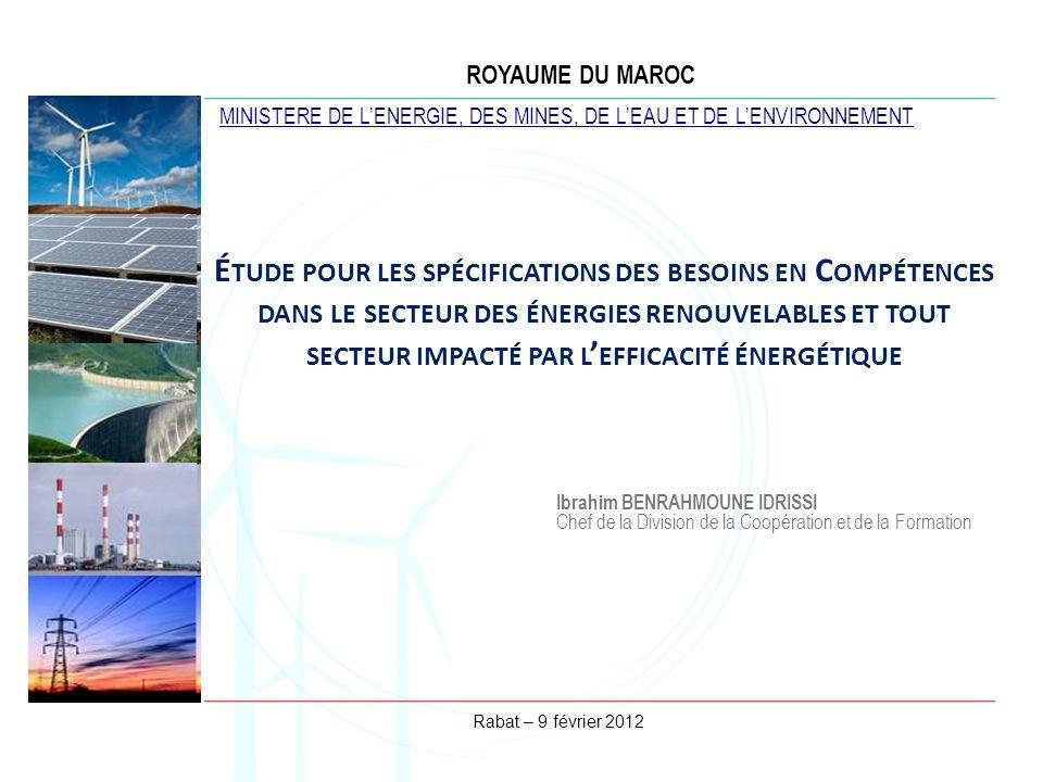 Rabat – 9 février 2012 É TUDE POUR LES SPÉCIFICATIONS DES BESOINS EN C OMPÉTENCES DANS LE SECTEUR DES ÉNERGIES RENOUVELABLES ET TOUT SECTEUR IMPACTÉ P