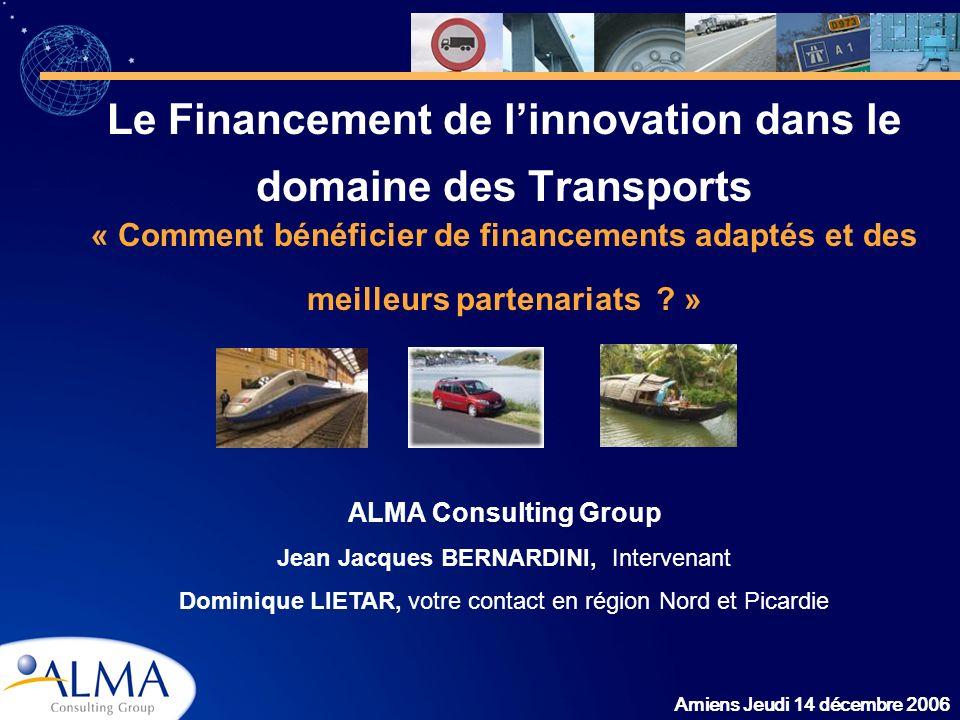 Amiens Jeudi 14 décembre 2006 Le Financement de linnovation dans le domaine des Transports « Comment bénéficier de financements adaptés et des meilleu