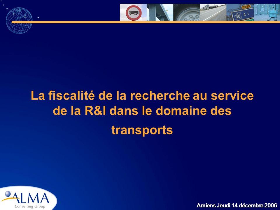 Amiens Jeudi 14 décembre 2006 La fiscalité de la recherche au service de la R&I dans le domaine des transports