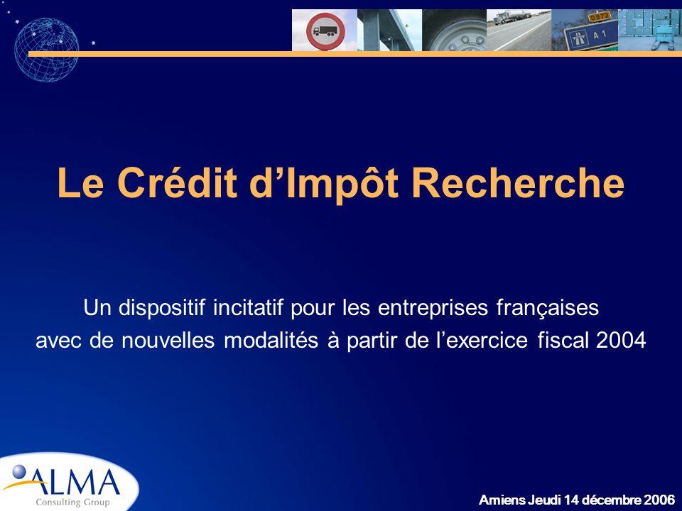Amiens Jeudi 14 décembre 2006 Le Crédit dImpôt Recherche Un dispositif incitatif pour les entreprises françaises avec de nouvelles modalités à partir