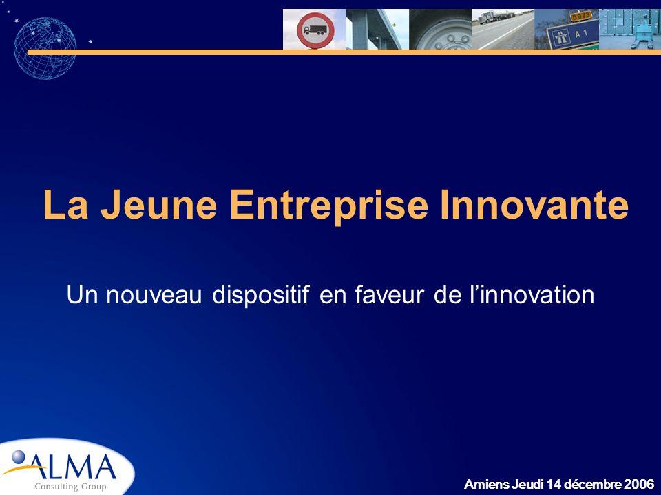Amiens Jeudi 14 décembre 2006 La Jeune Entreprise Innovante Un nouveau dispositif en faveur de linnovation