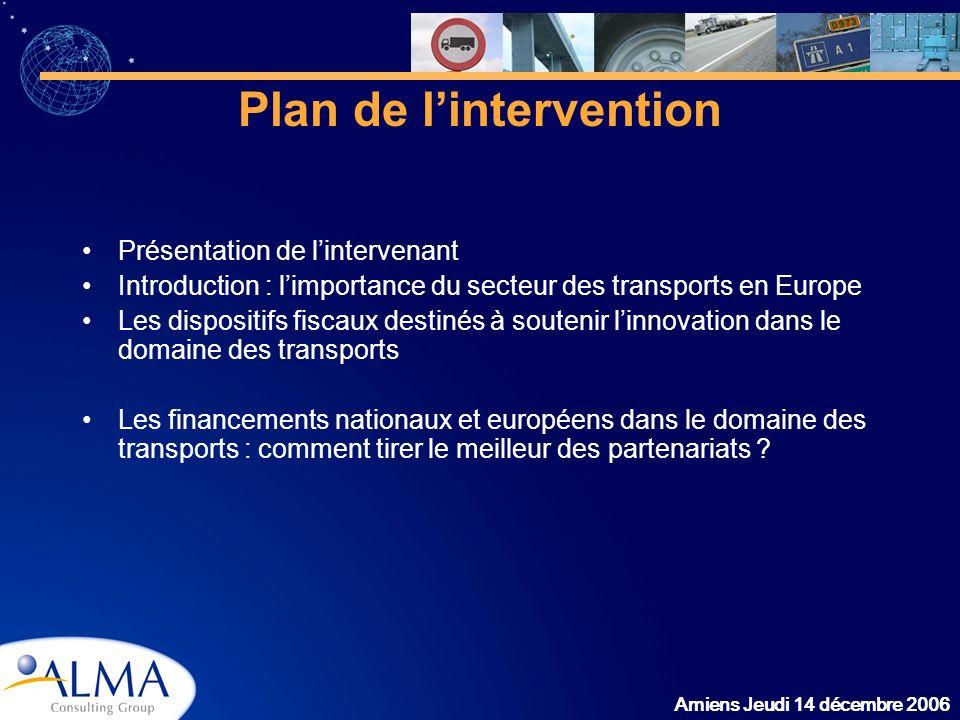 Amiens Jeudi 14 décembre 2006 Plan de lintervention Présentation de lintervenant Introduction : limportance du secteur des transports en Europe Les di