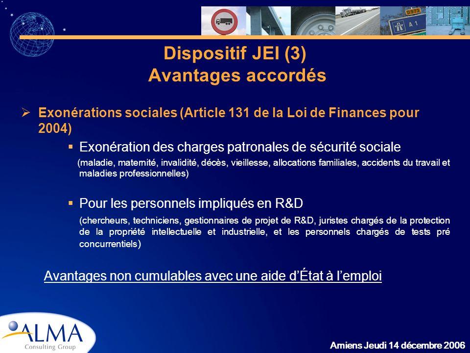 Amiens Jeudi 14 décembre 2006 Dispositif JEI (3) Avantages accordés Exonérations sociales (Article 131 de la Loi de Finances pour 2004) Exonération de