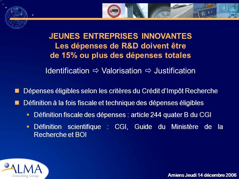 Amiens Jeudi 14 décembre 2006 Dépenses éligibles selon les critères du Crédit dImpôt Recherche Définition à la fois fiscale et technique des dépenses