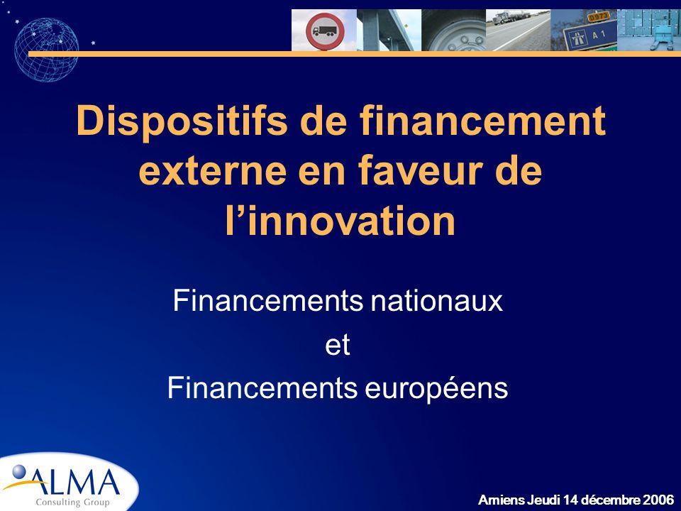 Amiens Jeudi 14 décembre 2006 Dispositifs de financement externe en faveur de linnovation Financements nationaux et Financements européens
