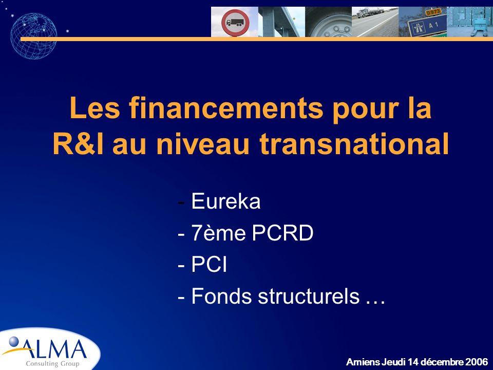 Amiens Jeudi 14 décembre 2006 Les financements pour la R&I au niveau transnational - Eureka - 7ème PCRD - PCI - Fonds structurels …