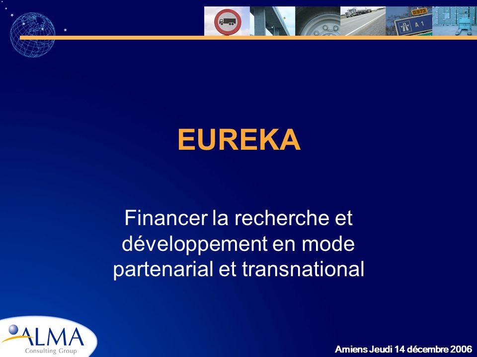 Amiens Jeudi 14 décembre 2006 EUREKA Financer la recherche et développement en mode partenarial et transnational