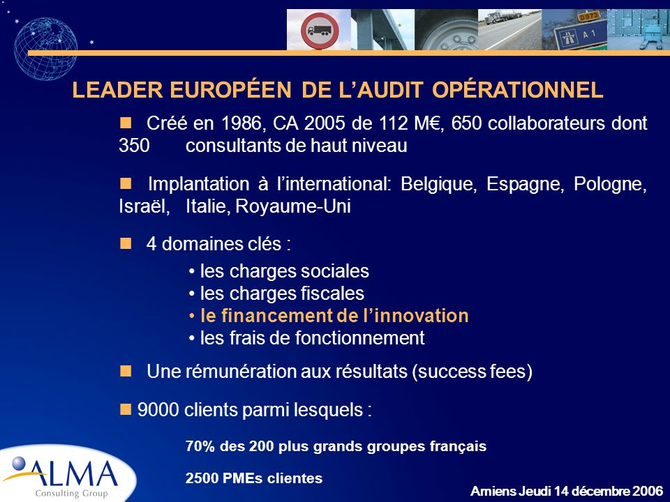 Amiens Jeudi 14 décembre 2006 Créé en 1986, CA 2005 de 112 M, 650 collaborateurs dont 350 consultants de haut niveau Implantation à linternational: Be