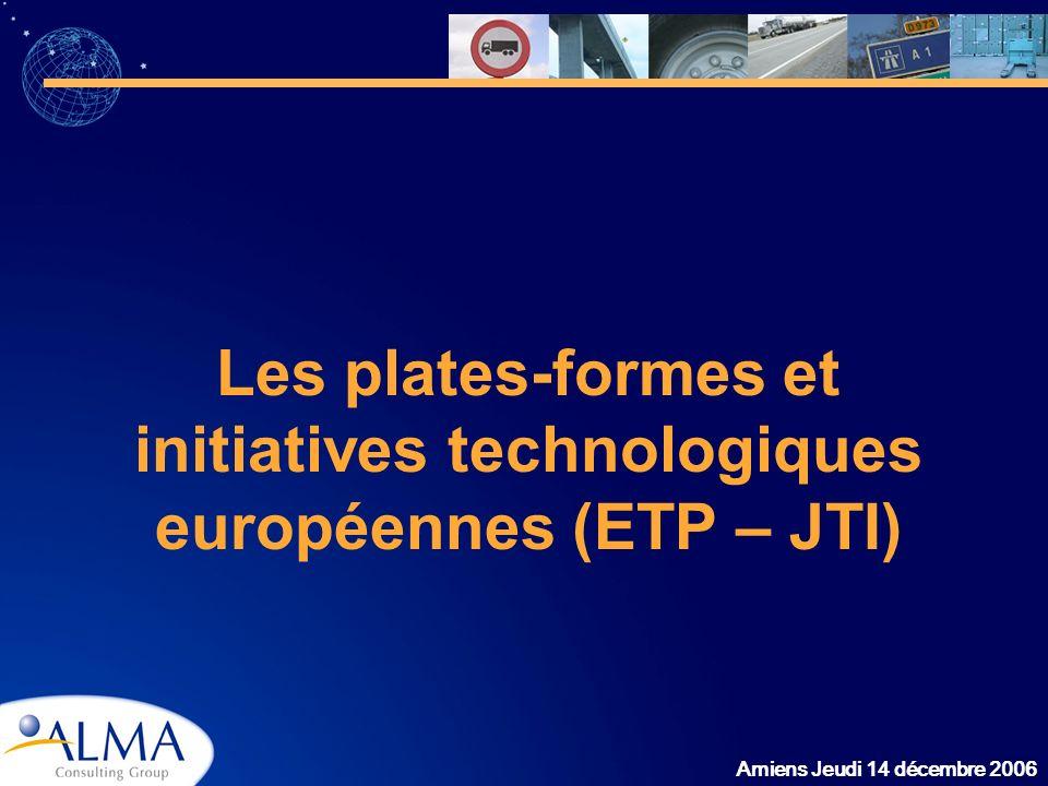 Amiens Jeudi 14 décembre 2006 Les plates-formes et initiatives technologiques européennes (ETP – JTI)