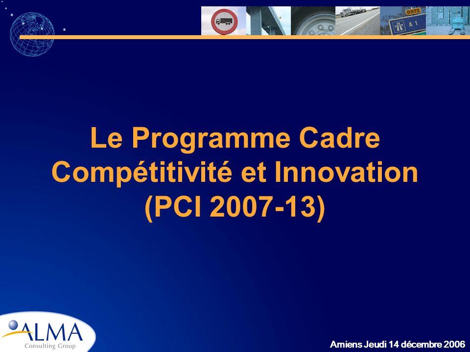 Amiens Jeudi 14 décembre 2006 Le Programme Cadre Compétitivité et Innovation (PCI 2007-13)