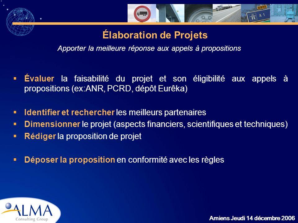 Amiens Jeudi 14 décembre 2006 Évaluer la faisabilité du projet et son éligibilité aux appels à propositions (ex:ANR, PCRD, dépôt Eurêka) Identifier et