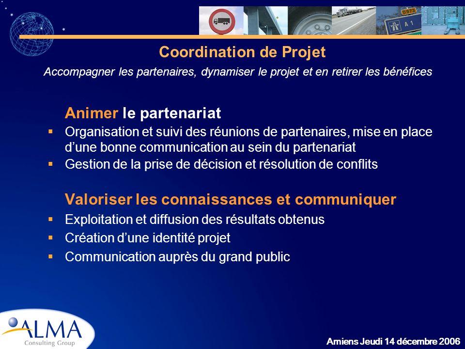 Amiens Jeudi 14 décembre 2006 Animer le partenariat Organisation et suivi des réunions de partenaires, mise en place dune bonne communication au sein