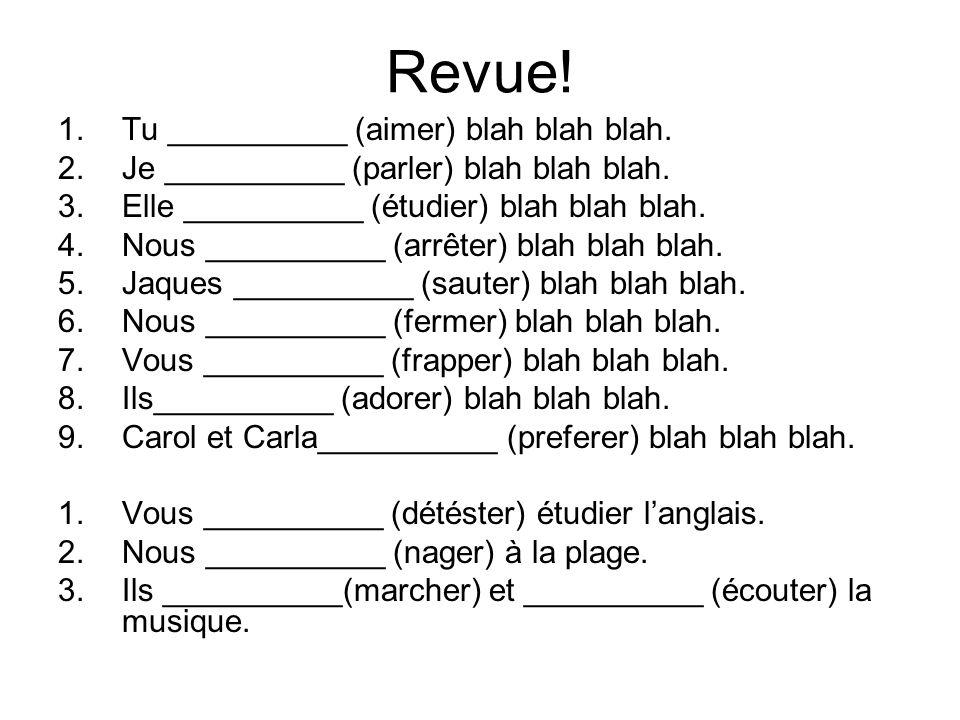 Revue! 1.Tu __________ (aimer) blah blah blah. 2.Je __________ (parler) blah blah blah. 3.Elle __________ (étudier) blah blah blah. 4.Nous __________