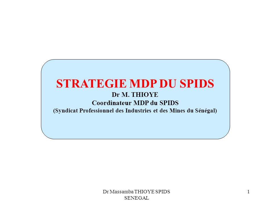 Dr Massamba THIOYE SPIDS SENEGAL 1 STRATEGIE MDP DU SPIDS Dr M. THIOYE Coordinateur MDP du SPIDS (Syndicat Professionnel des Industries et des Mines d