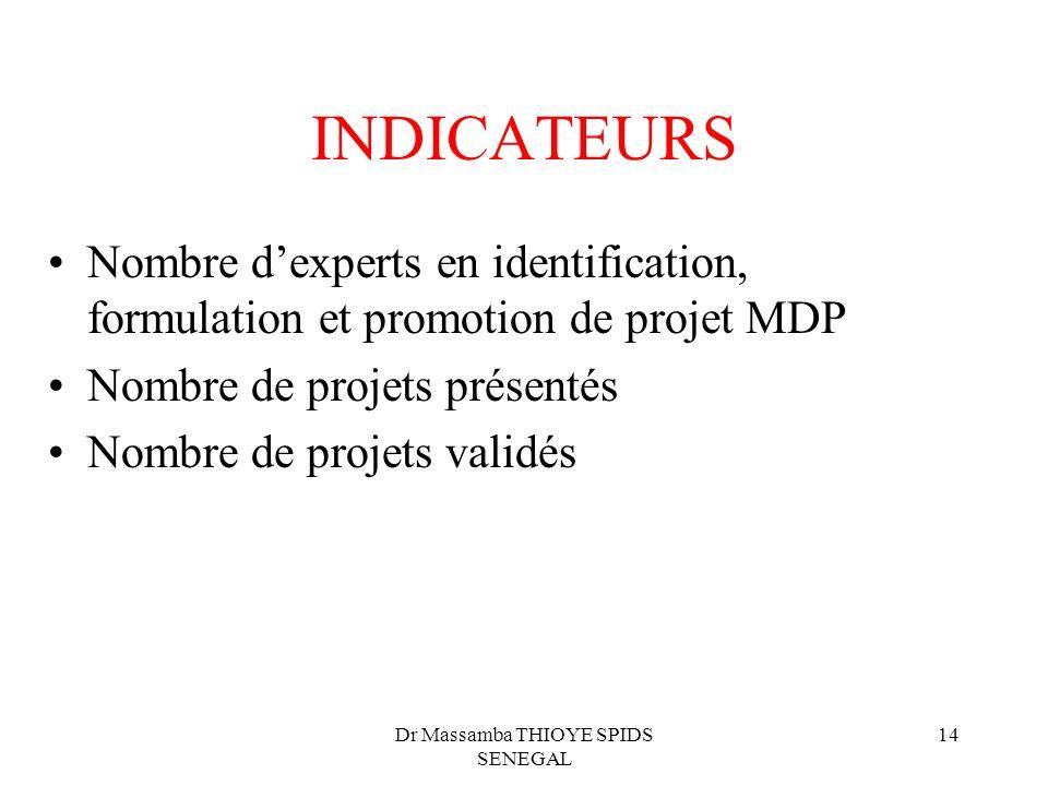 Dr Massamba THIOYE SPIDS SENEGAL 14 INDICATEURS Nombre dexperts en identification, formulation et promotion de projet MDP Nombre de projets présentés