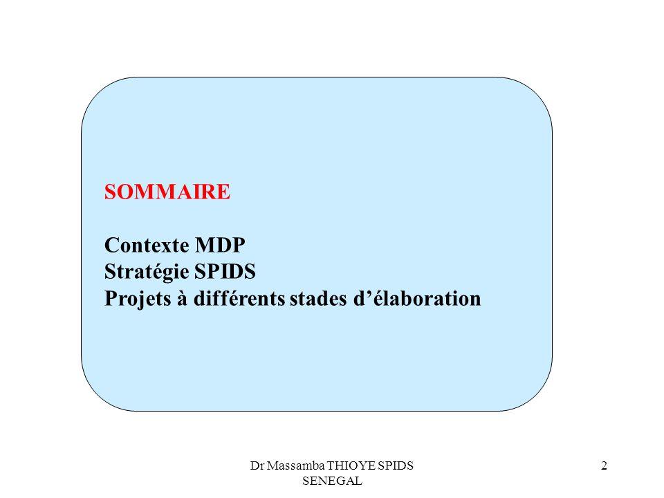 Dr Massamba THIOYE SPIDS SENEGAL 2 SOMMAIRE Contexte MDP Stratégie SPIDS Projets à différents stades délaboration