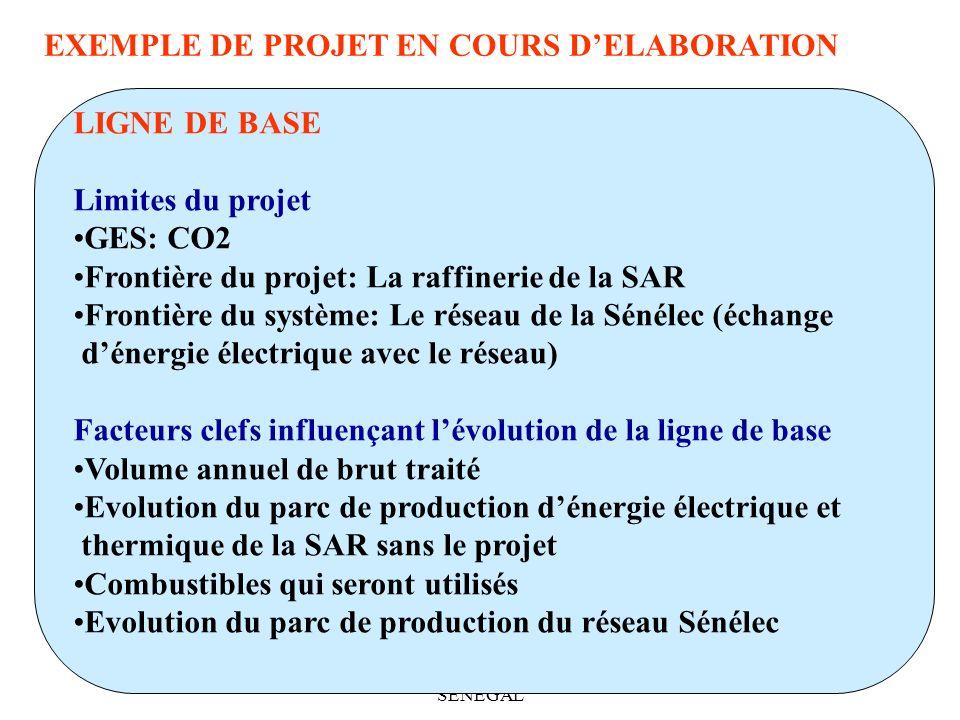 Dr Massamba THIOYE SPIDS SENEGAL 23 EXEMPLE DE PROJET EN COURS DELABORATION LIGNE DE BASE Limites du projet GES: CO2 Frontière du projet: La raffineri