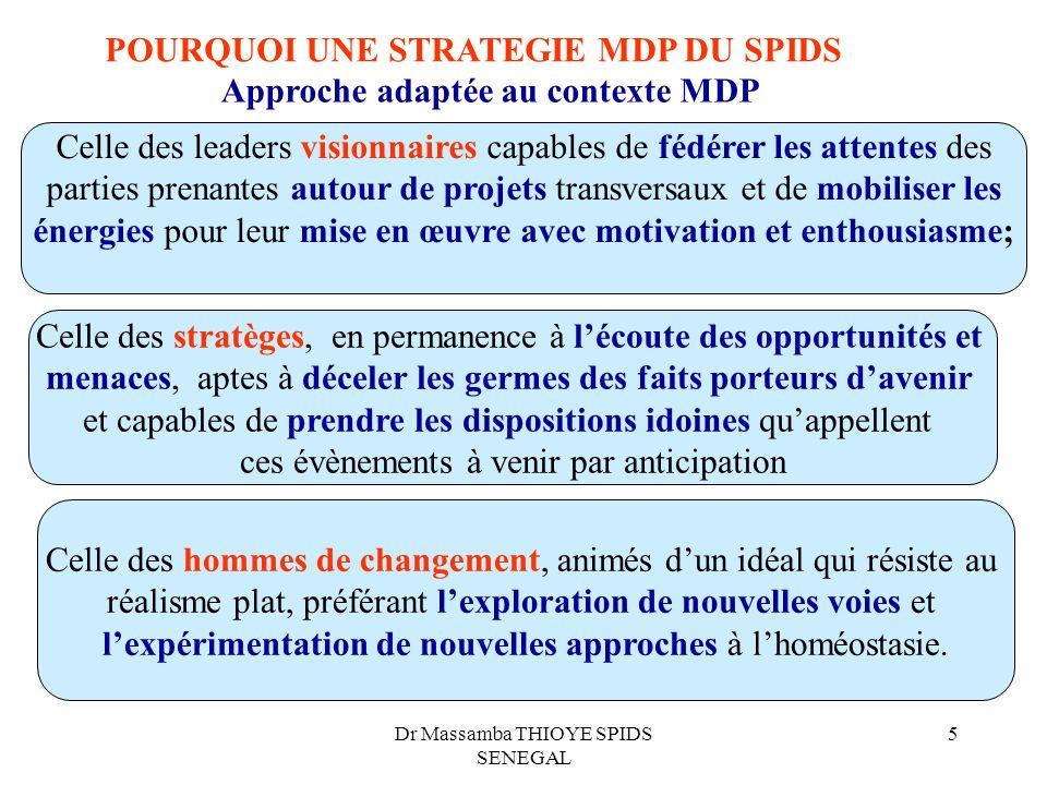 Dr Massamba THIOYE SPIDS SENEGAL 5 POURQUOI UNE STRATEGIE MDP DU SPIDS Approche adaptée au contexte MDP Celle des leaders visionnaires capables de féd