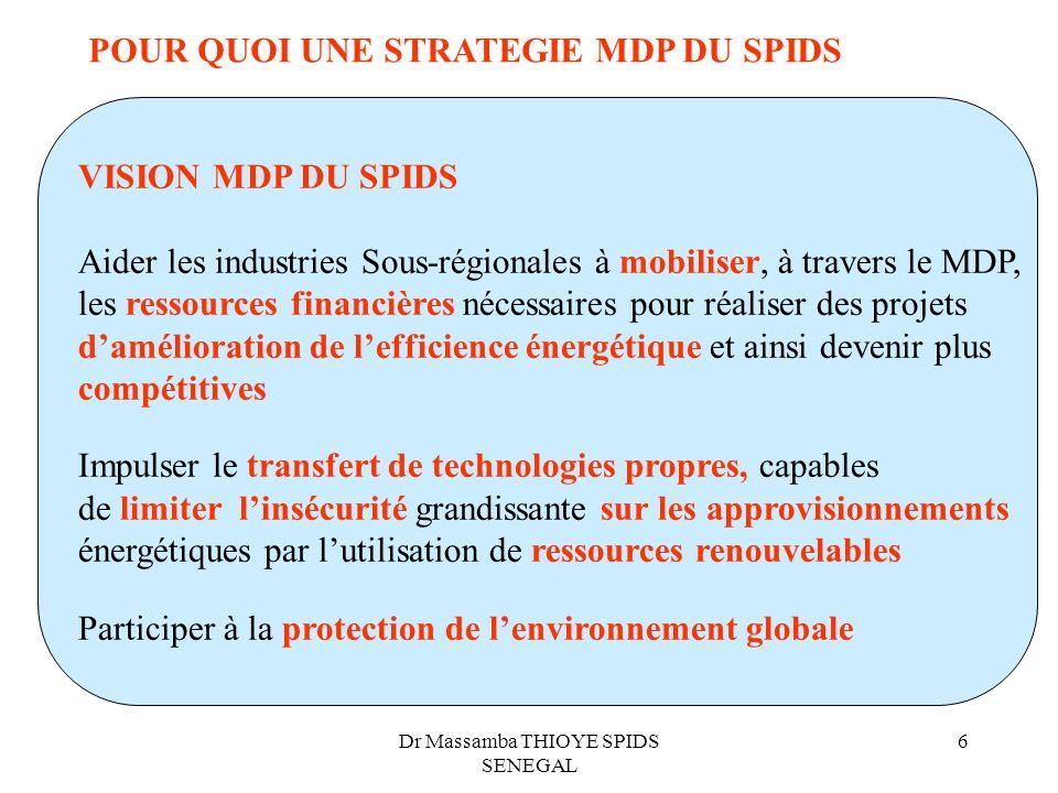Dr Massamba THIOYE SPIDS SENEGAL 6 POUR QUOI UNE STRATEGIE MDP DU SPIDS VISION MDP DU SPIDS Aider les industries Sous-régionales à mobiliser, à traver