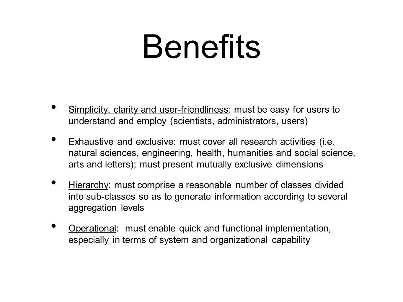 Benefits Simplicity, clarity and user-friendliness: must be easy for users to understand and employ (scientists, administrators, users) Exhaustive and