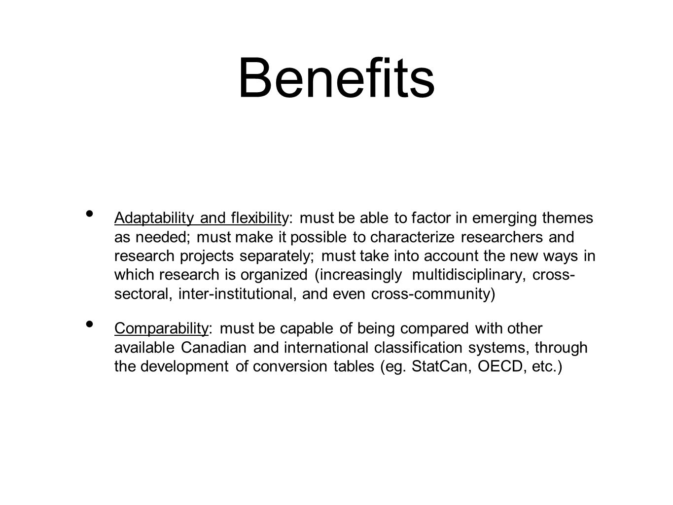 Benefits Adaptability and flexibility: must be able to factor in emerging themes as needed; must make it possible to characterize researchers and rese
