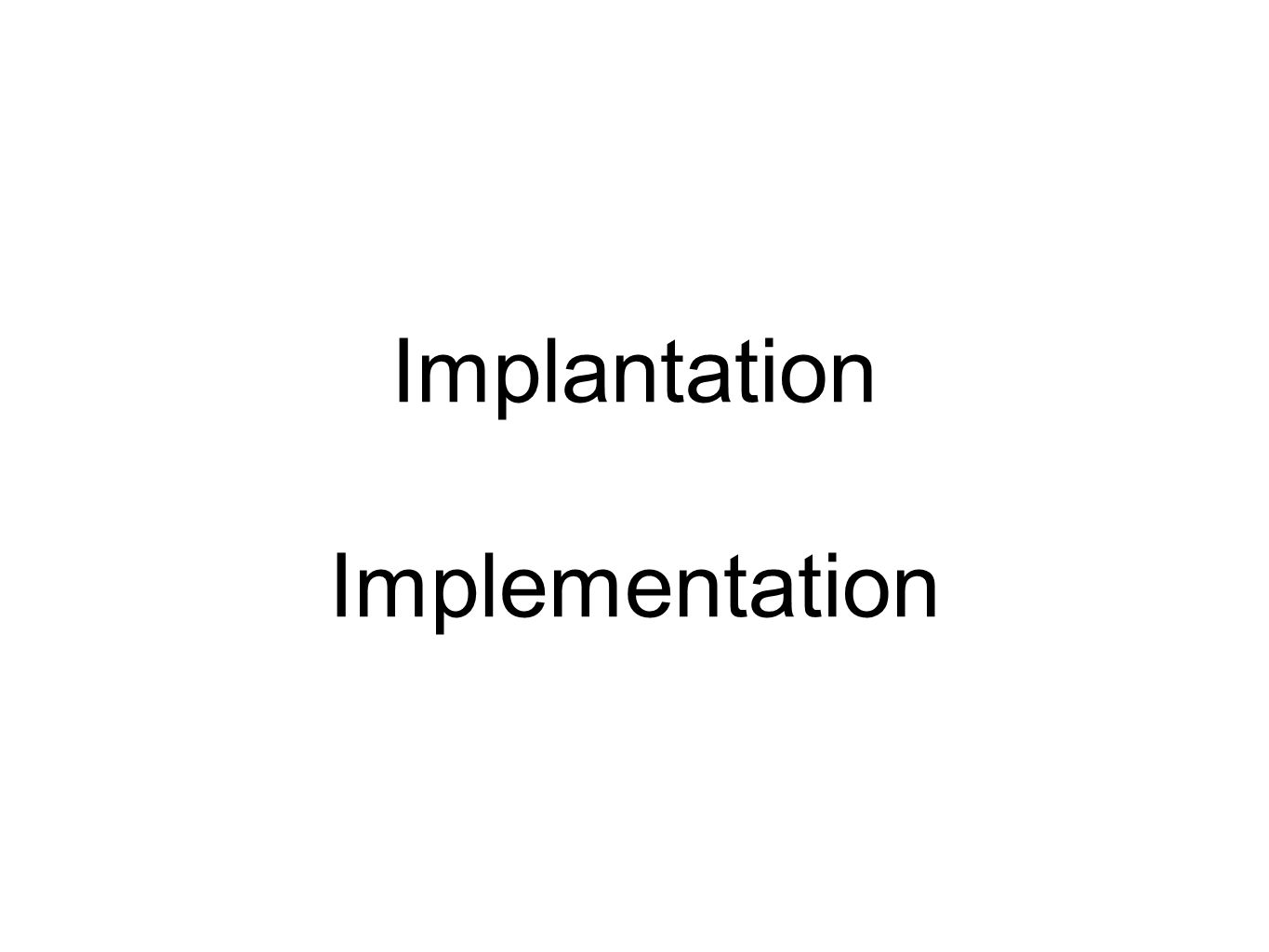 Implantation Implementation