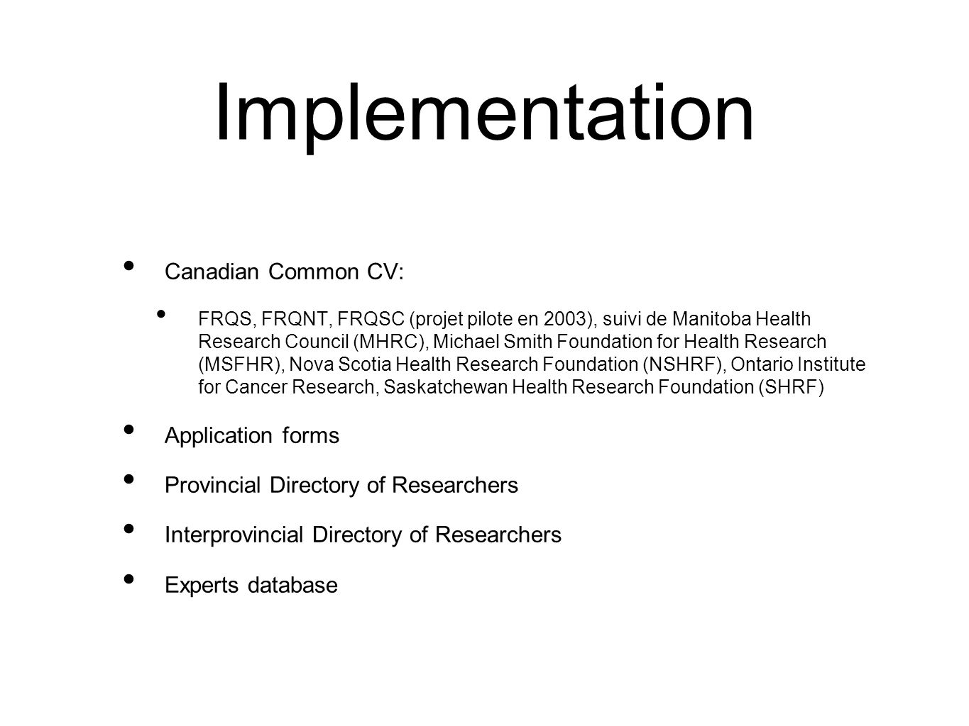 Implementation Canadian Common CV: FRQS, FRQNT, FRQSC (projet pilote en 2003), suivi de Manitoba Health Research Council (MHRC), Michael Smith Foundat
