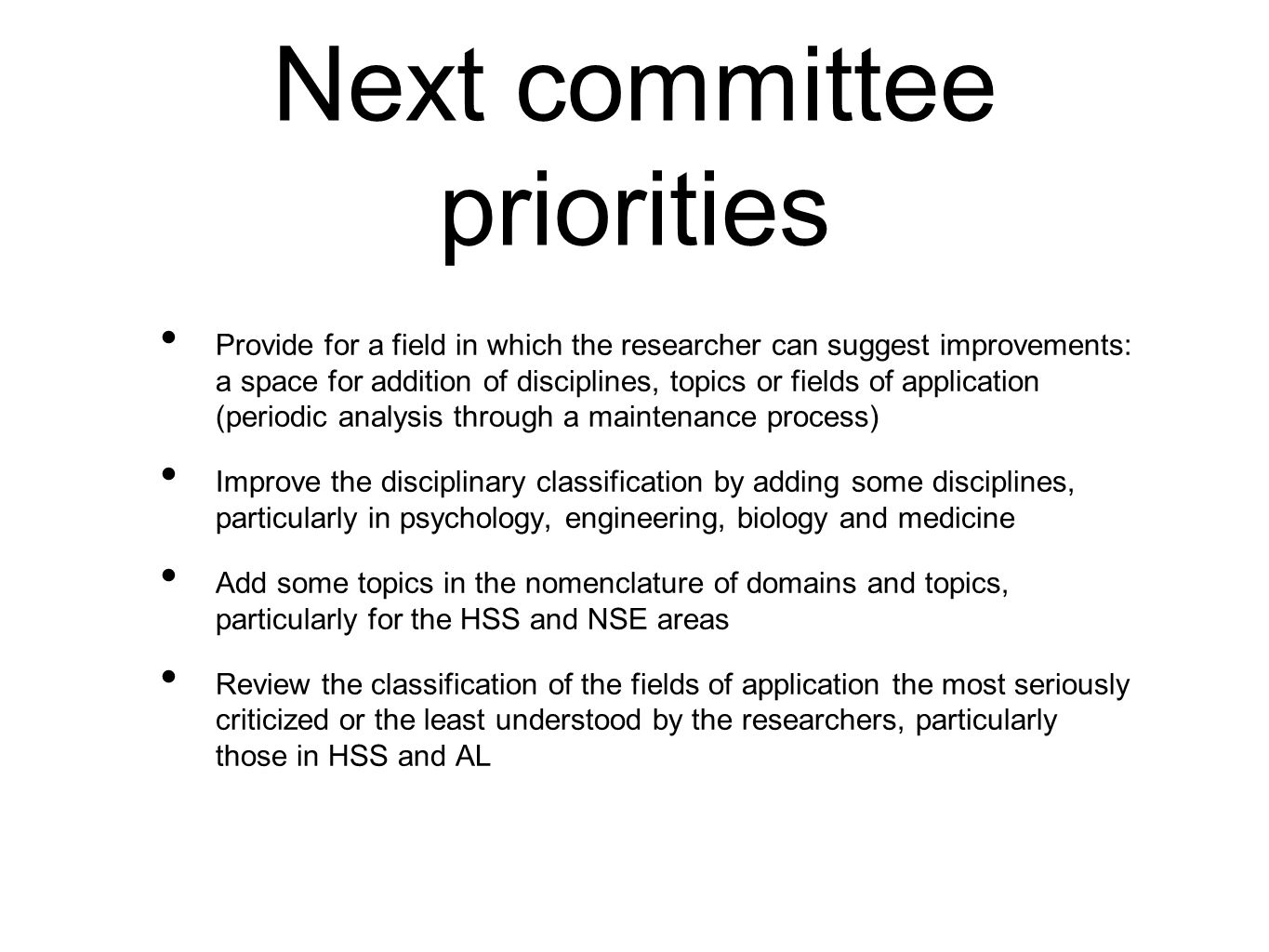 Next committee priorities Provide for a field in which the researcher can suggest improvements: a space for addition of disciplines, topics or fields