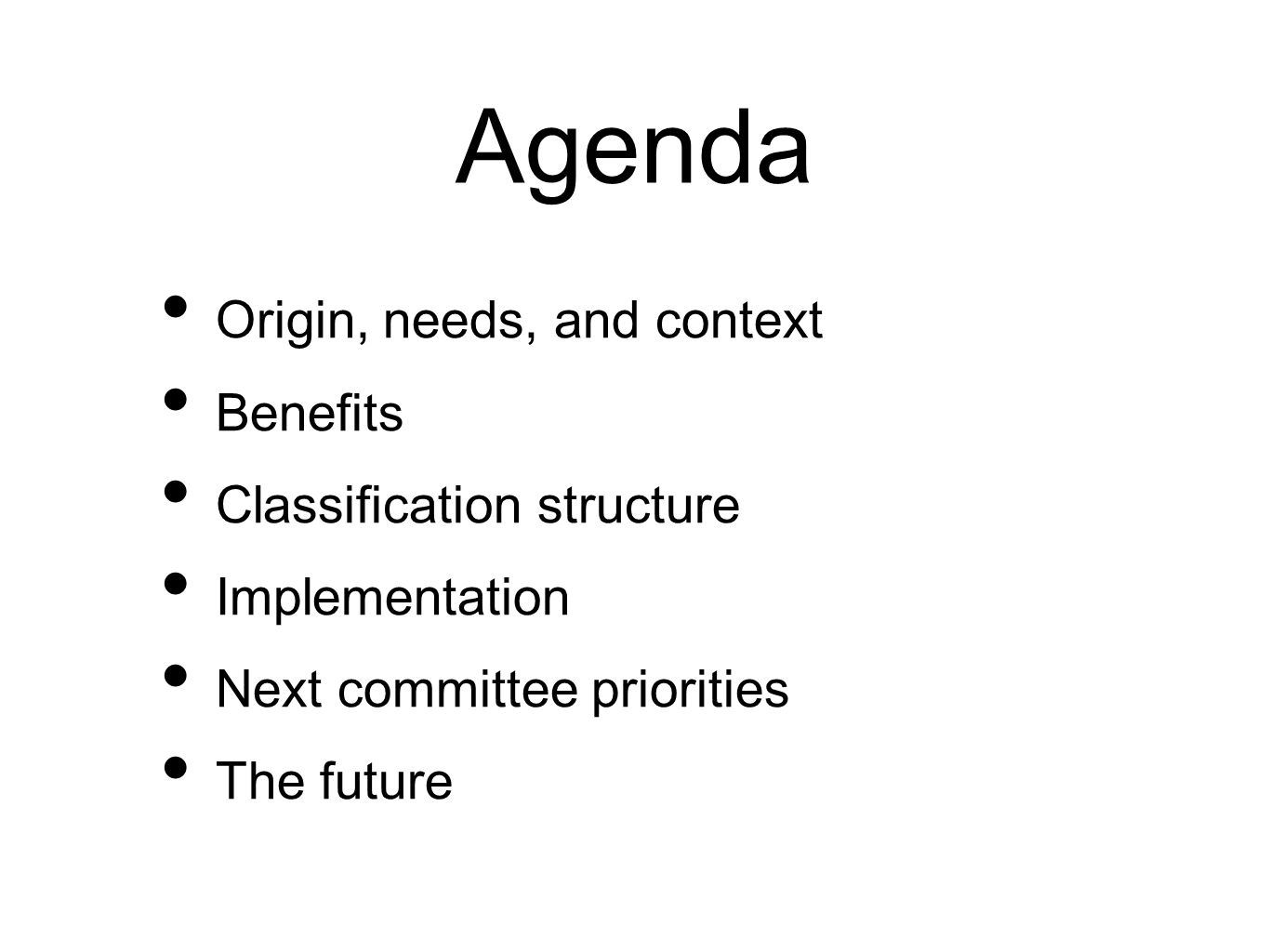 Agenda Origin, needs, and context Benefits Classification structure Implementation Next committee priorities The future