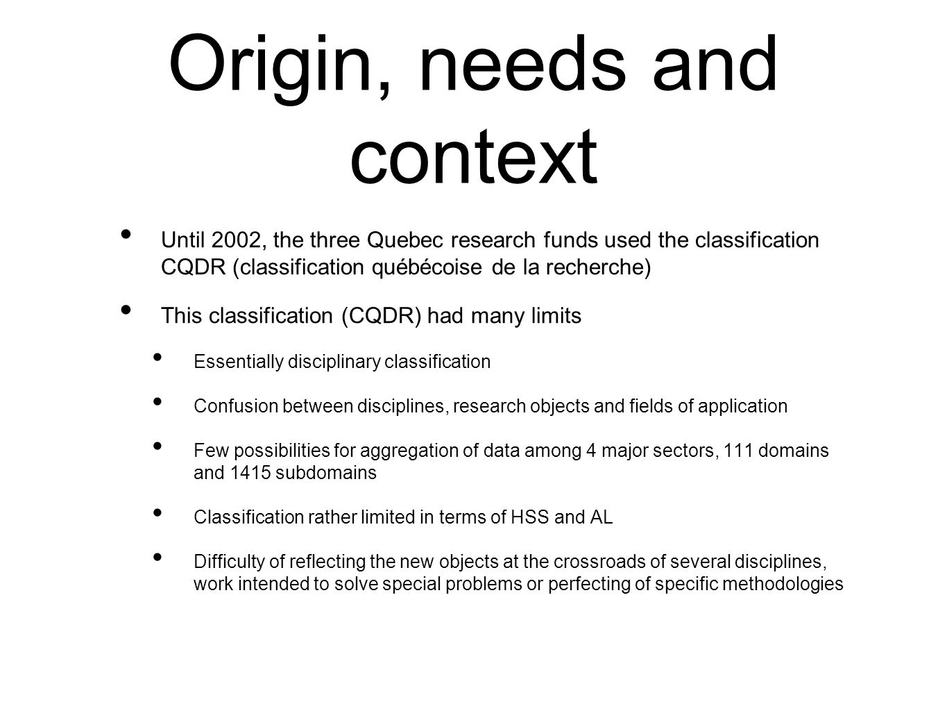 Origin, needs and context Until 2002, the three Quebec research funds used the classification CQDR (classification québécoise de la recherche) This cl