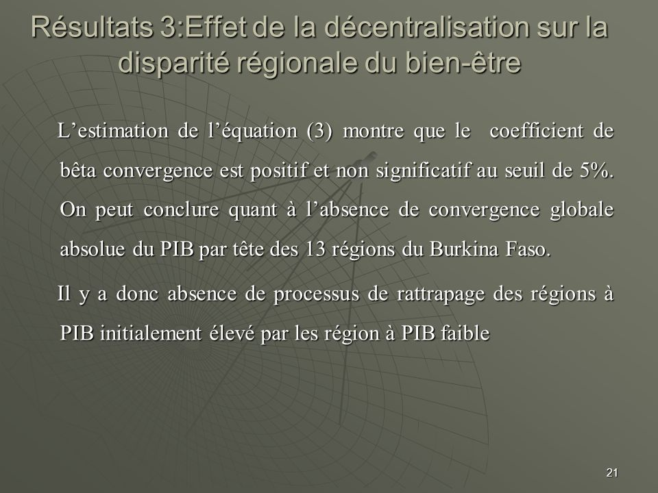 Résultats 3:Effet de la décentralisation sur la disparité régionale du bien-être Lestimation de léquation (3) montre que le coefficient de bêta conver